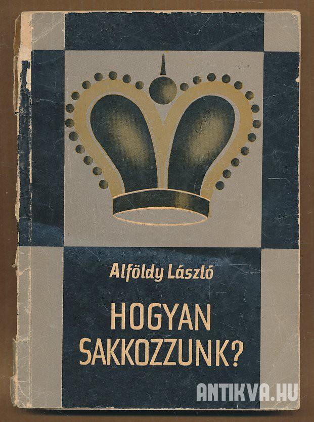 Alföldy László  Hogyan sakkozzunk  Népszerű sakkiskola 30b3adbc08