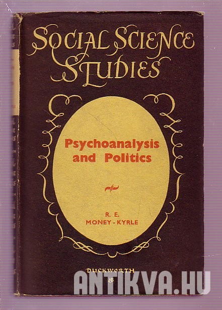 Psychoanalysis and Politics. A Contribution to the Psychology of Politics and Morals