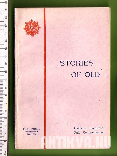 Stories of old. Gathered from the Pali Commentaries