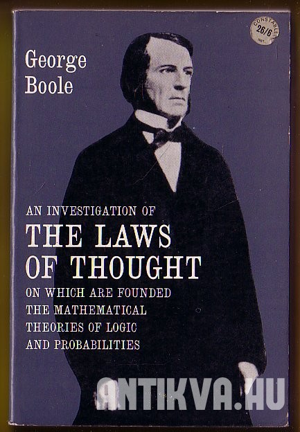 An Investigation of the Laws of Thought. On Which are Founded the Mathematical Theories of Logic and Probabilities