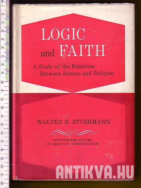 Logic and Faith. A Study of the Relations Between Science and Religion