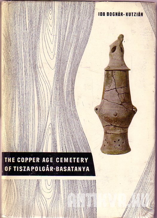 The Copper Age Cemetry of Tiszapolgár-Basatanya.