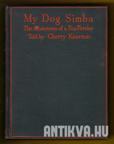 My Dog Simba. The Adventures of a Fox-terrier Who Fought a Lion in Africa