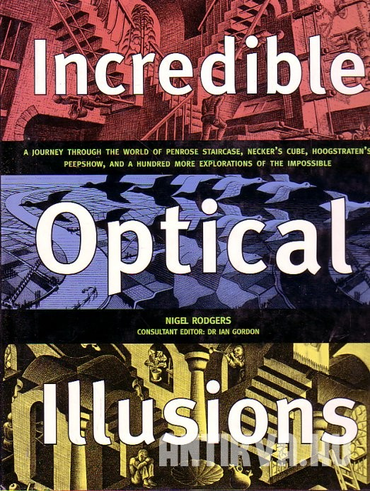 Incredible Optical Illusions. A Spectacular Journey Trought the World of the Impossible