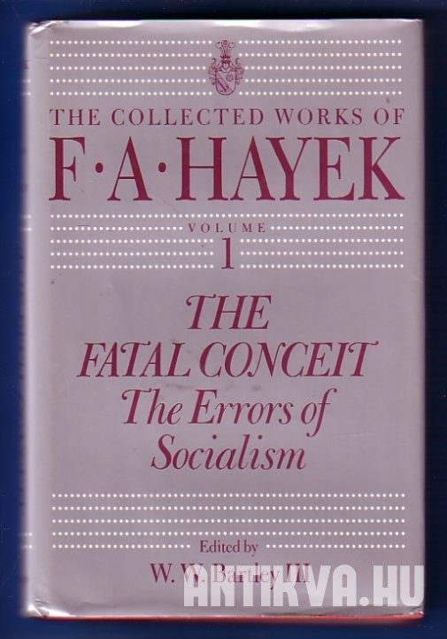The Collected Works of FA Hayek: Vol 1. The Fatal Conceit, The Errors of Socialism