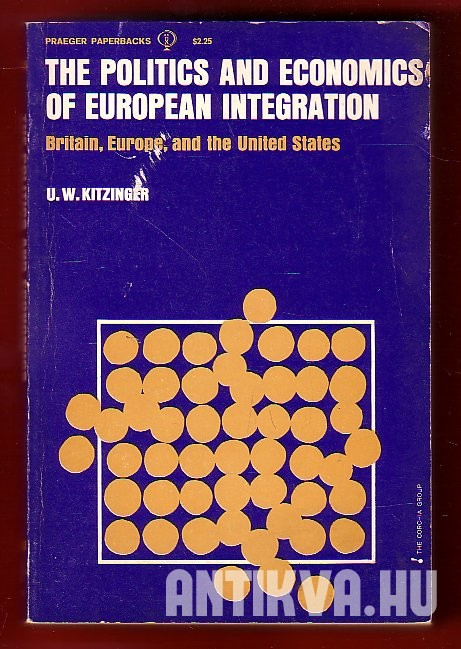 The Politics and Economics of European Integration. Britain, Europe, and United States