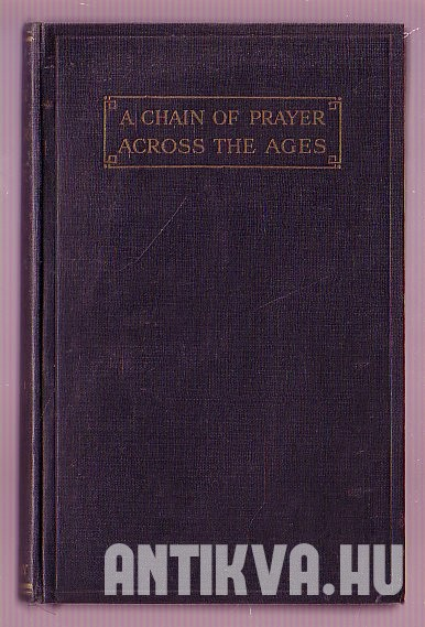 A Chain of Prayer Across the Ages. Forty Centuries of Prayer, 2000 B.C.-A.D. 1923