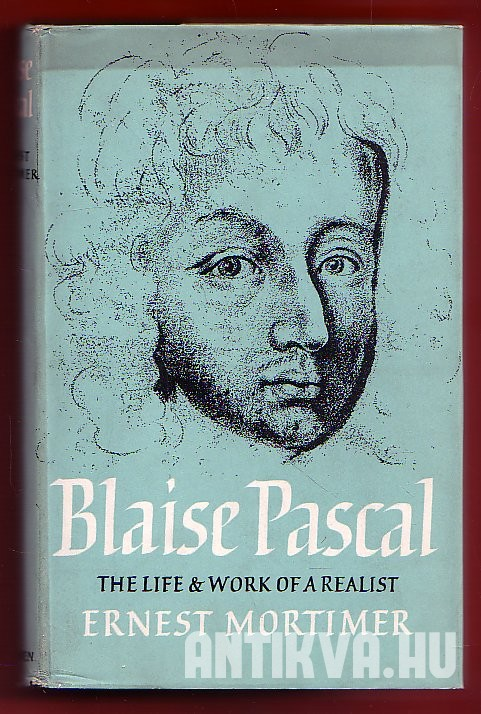 Blaise Pascal. The Life and Work of a Realist
