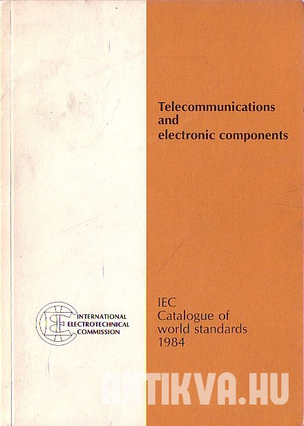Telecommunications and Electronic Components. IEC Catalogue of World Standards 1984.