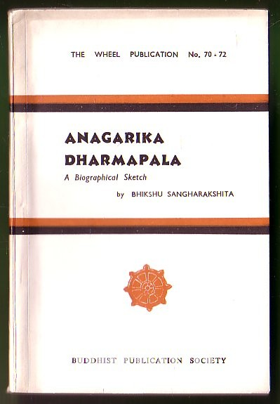 Anagarika Dharmapala. A Biographical Sketch