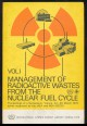 Management of Radioactive Wastes from the Nuclear Fuel Cycle Vol. I.